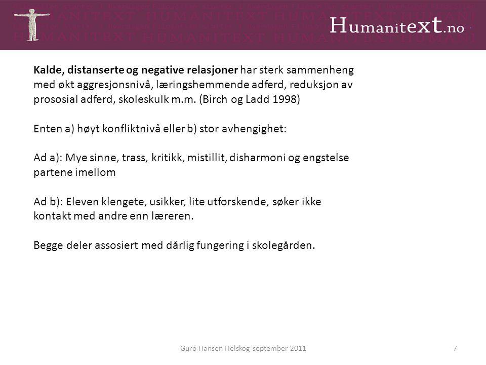 7 Kalde, distanserte og negative relasjoner har sterk sammenheng med økt aggresjonsnivå, læringshemmende adferd, reduksjon av prososial adferd, skoles