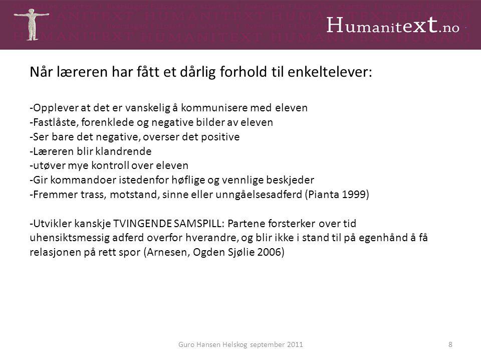 Guro Hansen Helskog september 20118 Når læreren har fått et dårlig forhold til enkeltelever: -Opplever at det er vanskelig å kommunisere med eleven -F