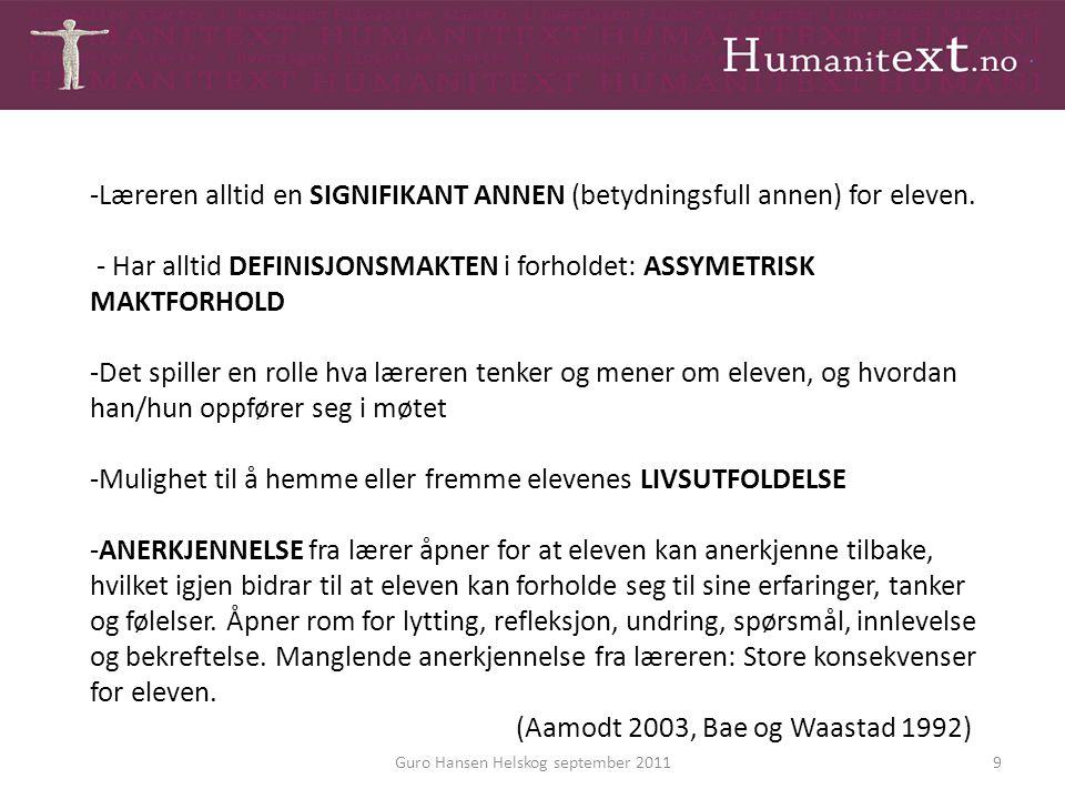 Guro Hansen Helskog september 20119 -Læreren alltid en SIGNIFIKANT ANNEN (betydningsfull annen) for eleven. - Har alltid DEFINISJONSMAKTEN i forholdet