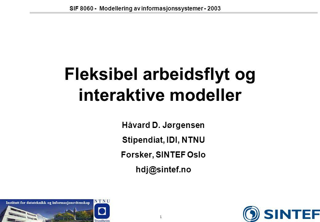 2 SIF 8060 - Modellering av informasjonssystemer - 2003 Oversikt over forelesningen Introduksjon til arbeidsflyt (Carlsen) Klassifisering av arbeidsflyt Workflow Management Coalition - standardisering Modellering av arbeidsflyt Emergent arbeidsflyt (Jørgensen, Carlsen) Interaktive modeller (Krogstie, Jørgensen, Lillehagen)