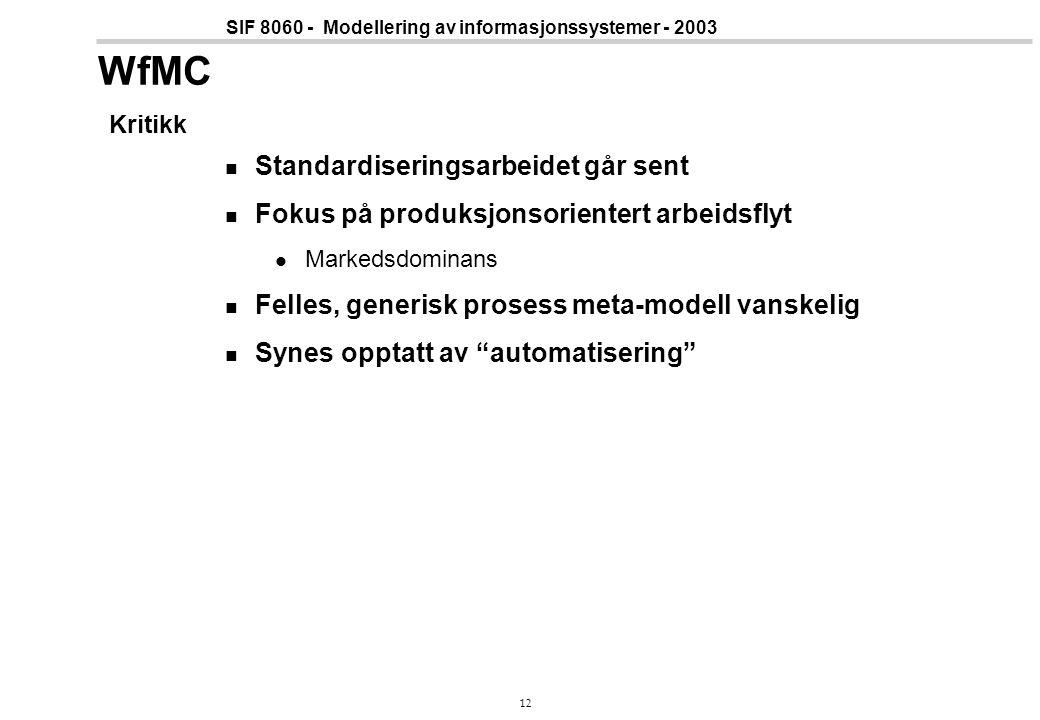 12 SIF 8060 - Modellering av informasjonssystemer - 2003 WfMC Kritikk Standardiseringsarbeidet går sent Fokus på produksjonsorientert arbeidsflyt Mark