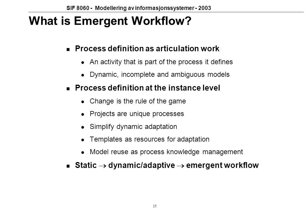 25 SIF 8060 - Modellering av informasjonssystemer - 2003 What is Emergent Workflow.