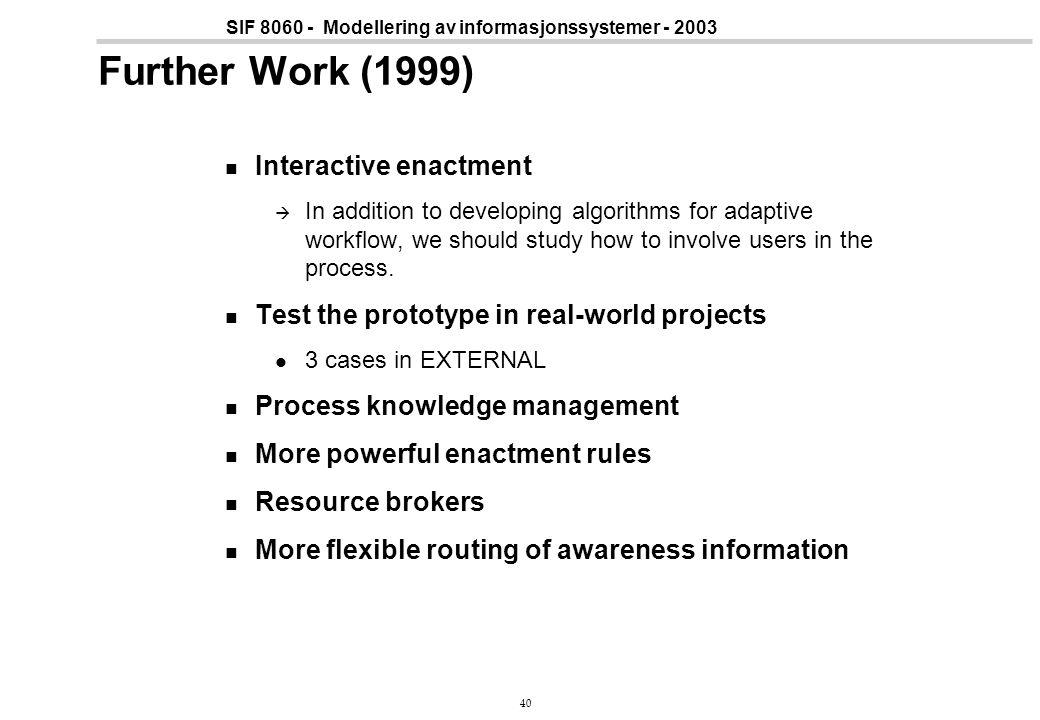 40 SIF 8060 - Modellering av informasjonssystemer - 2003 Further Work (1999) Interactive enactment  In addition to developing algorithms for adaptive