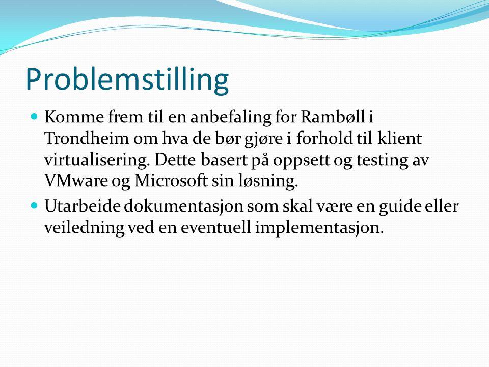 Problemstilling Komme frem til en anbefaling for Rambøll i Trondheim om hva de bør gjøre i forhold til klient virtualisering. Dette basert på oppsett