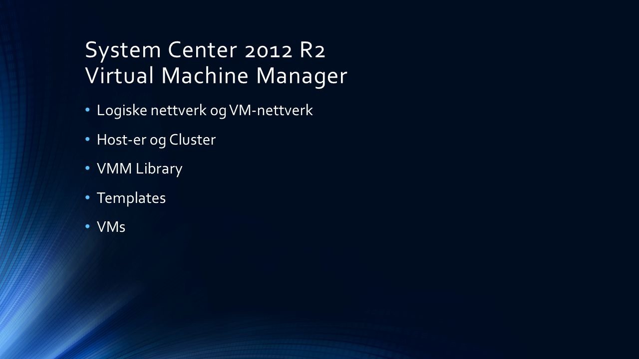 System Center 2012 R2 Configuration Manager Boundaries og Boundary Groups Discovery Configuration Manager Client Device Collections Client Settings Applications og Packages Distribution Point Microsoft Deployment Toolkit 2013 Jumpstart Deployment Web Service Software Update Point Endpoint Protection Mobilde Device Management med Windows Intune integrert i SCCM