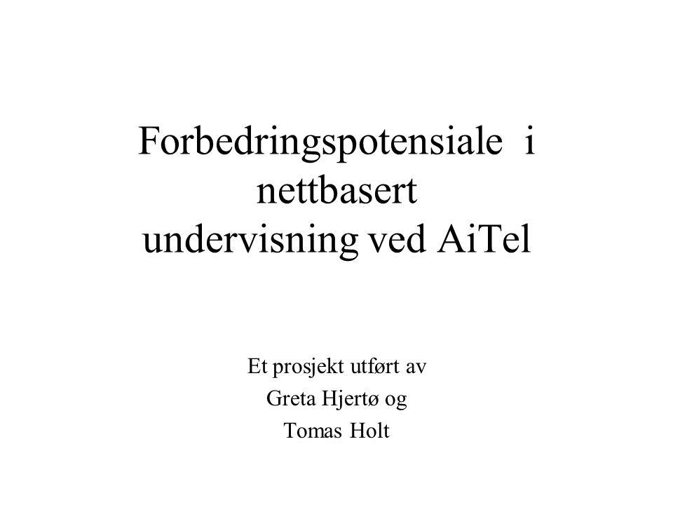 Forbedringspotensiale i nettbasert undervisning ved AiTel Et prosjekt utført av Greta Hjertø og Tomas Holt