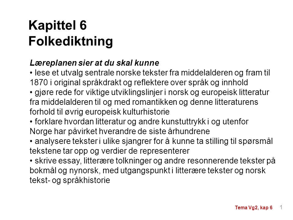 Kapittel 6 Folkediktning Læreplanen sier at du skal kunne lese et utvalg sentrale norske tekster fra middelalderen og fram til 1870 i original språkdr