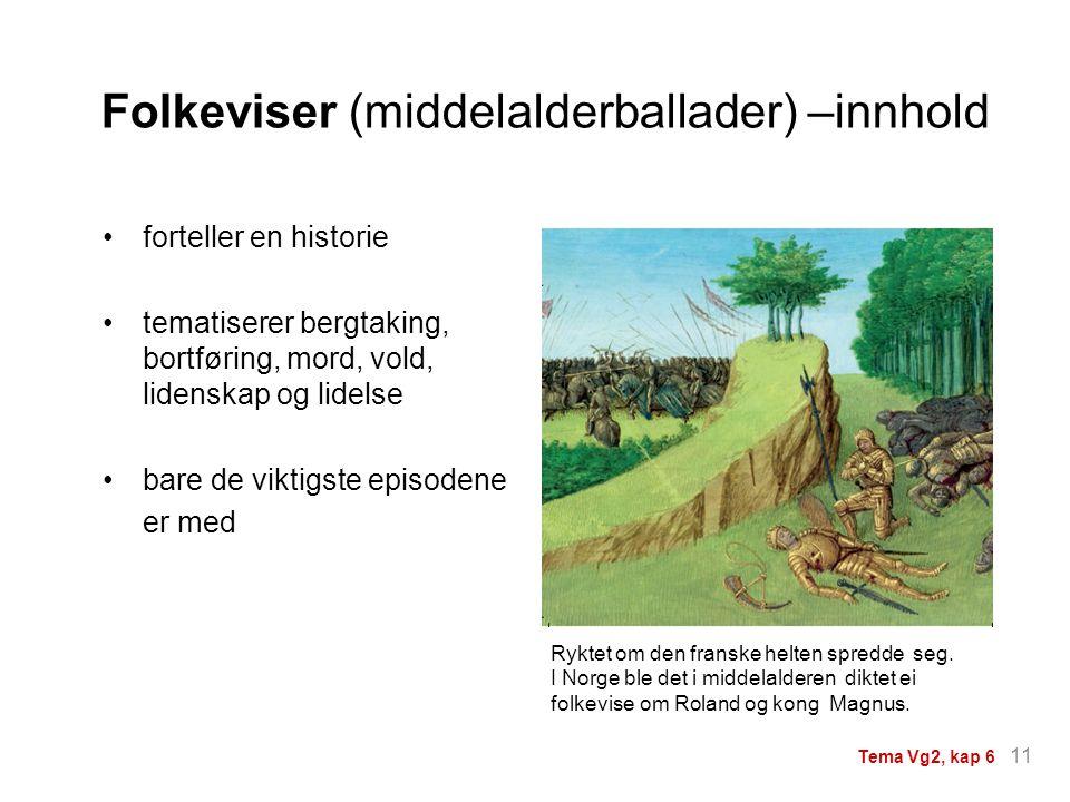 Folkeviser (middelalderballader) –innhold Ryktet om den franske helten spredde seg. I Norge ble det i middelalderen diktet ei folkevise om Roland og k