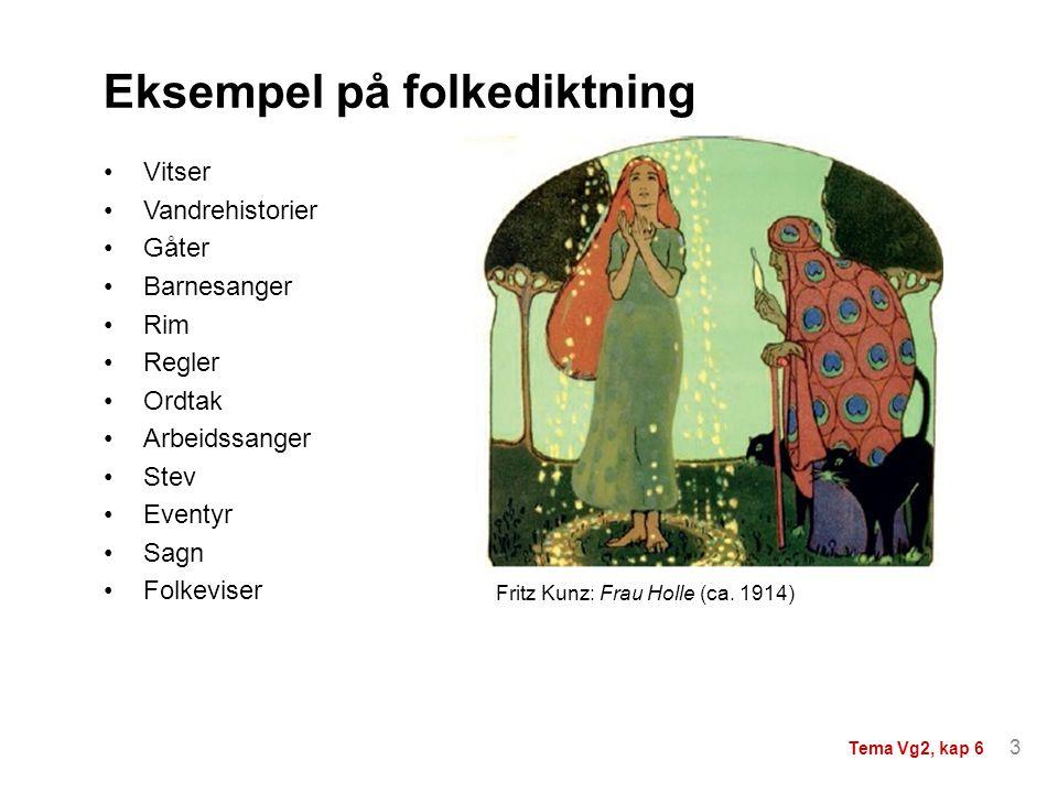 Eksempel på folkediktning Fritz Kunz: Frau Holle (ca. 1914) Vitser Vandrehistorier Gåter Barnesanger Rim Regler Ordtak Arbeidssanger Stev Eventyr Sagn