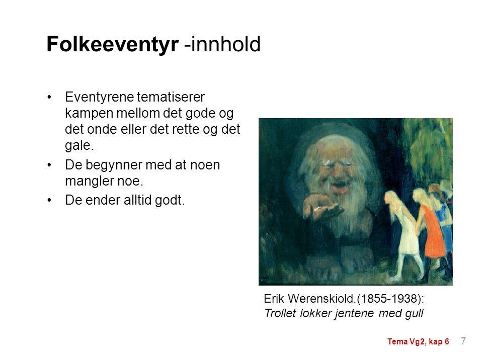 Erik Werenskiold.(1855-1938): Trollet lokker jentene med gull Folkeeventyr -innhold Eventyrene tematiserer kampen mellom det gode og det onde eller de