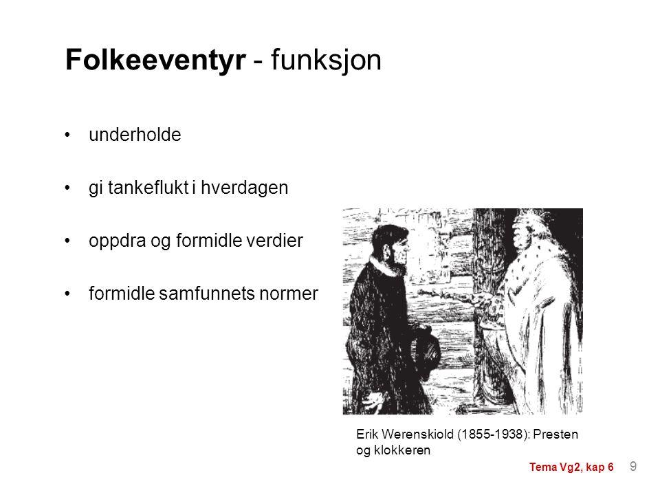 underholde gi tankeflukt i hverdagen oppdra og formidle verdier formidle samfunnets normer Folkeeventyr - funksjon Erik Werenskiold (1855-1938): Prest