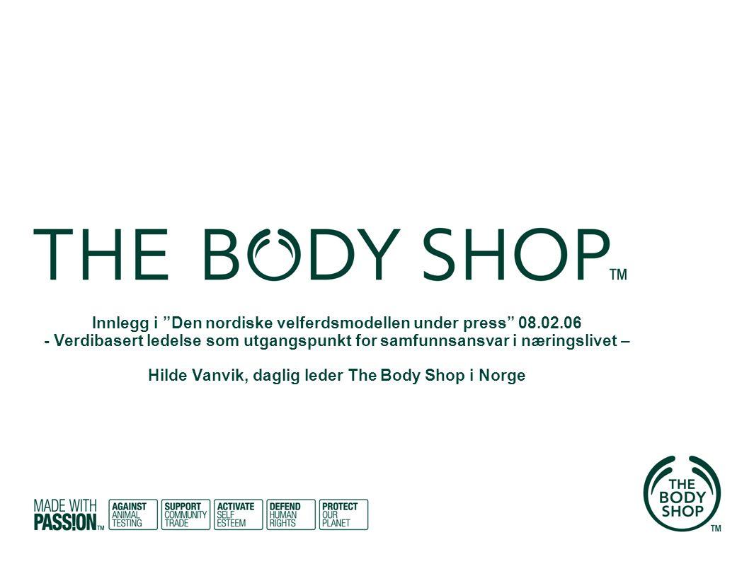2 Historien bak The Body Shop Grunnlagt av Anita Roddick i 1976 Forretningside om å drive etisk forsvarlig Miljøvern og dyrevern tidlig fanesaker Fokus på menneskerettigheter en naturlig oppfølging Ble franchisekjede ved en tilfeldighet Finnes nå i (ca) 54 land Ingen tradisjonell betalt reklame