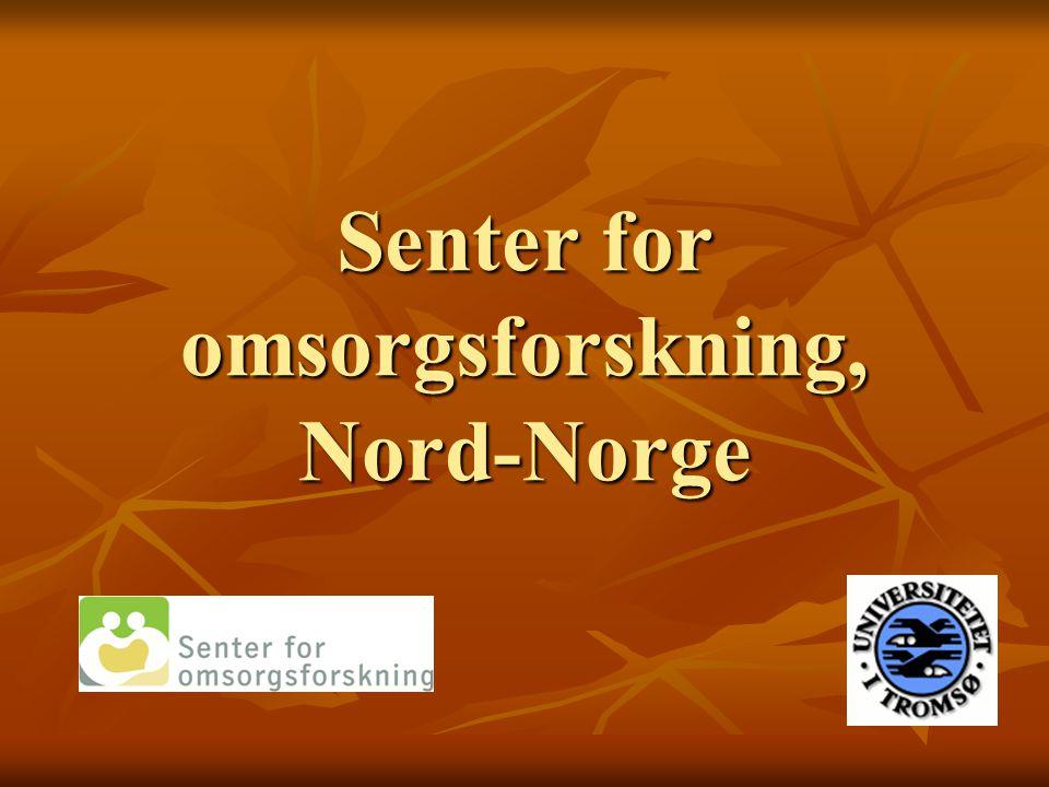 Presentasjon av Senter for omsorgsforskning, Nord-Norge Senter for omsorgsforskning skal dessuten: -samarbeide med undervisningssykehjem, undervisningshjemmetjenesten, forskningssentre og ressurs- og kompetansesentre - være kompetansesenter for fagspesifikk og tverrfaglig forskning og formidling innenfor omsorgsarbeid i nord
