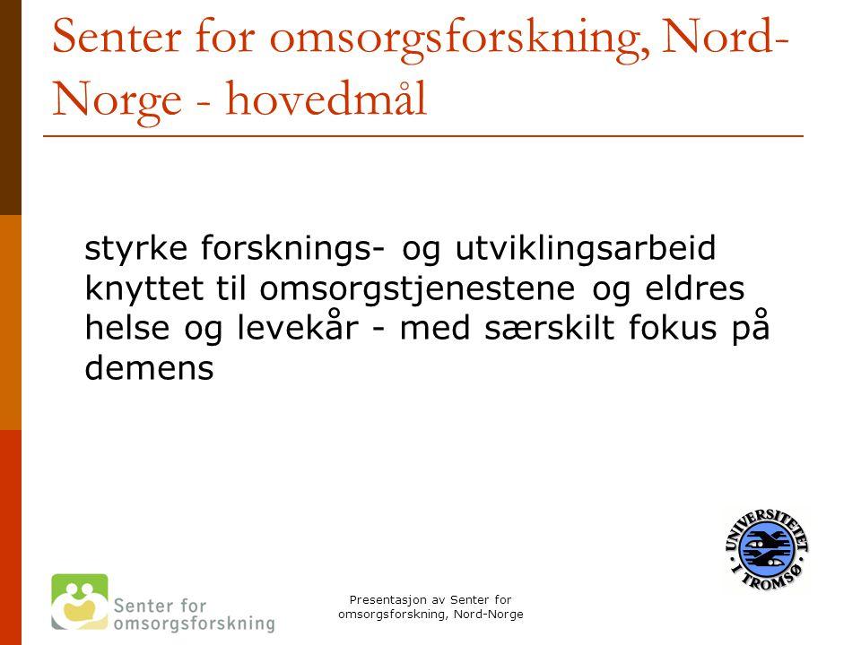 Presentasjon av Senter for omsorgsforskning, Nord-Norge Senter for omsorgsforskning, Nord- Norge - hovedmål styrke forsknings- og utviklingsarbeid kny