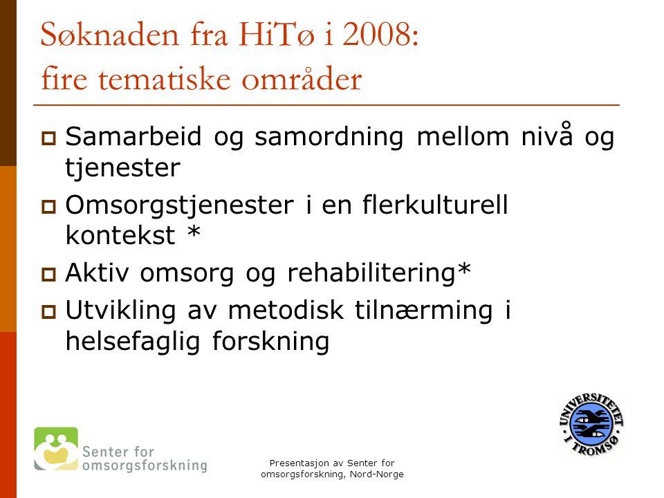 Presentasjon av Senter for omsorgsforskning, Nord-Norge Søknaden fra HiTø i 2008: fire tematiske områder  Samarbeid og samordning mellom nivå og tjen