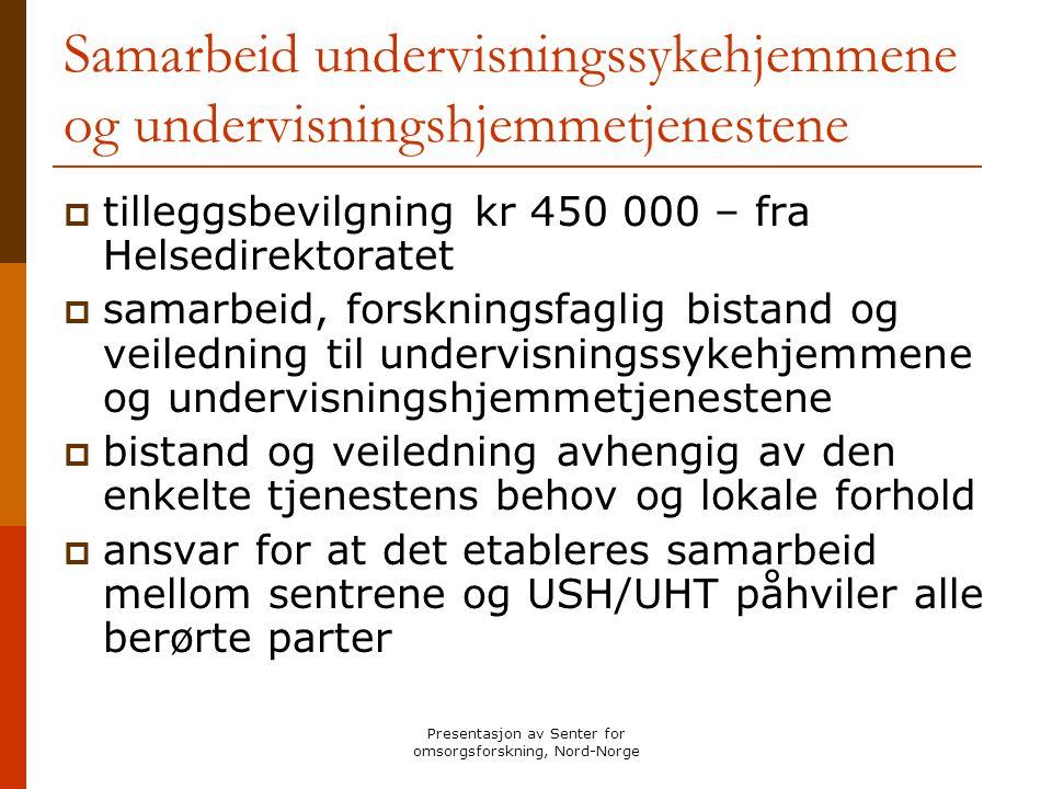Presentasjon av Senter for omsorgsforskning, Nord-Norge Samarbeid undervisningssykehjemmene og undervisningshjemmetjenestene  tilleggsbevilgning kr 4