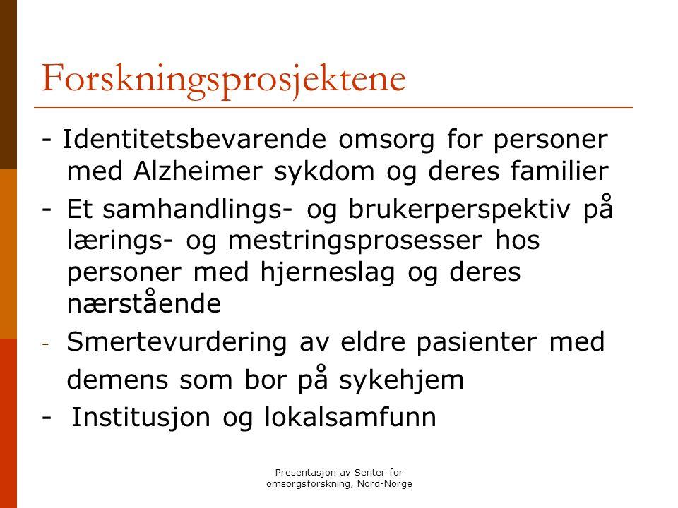 Presentasjon av Senter for omsorgsforskning, Nord-Norge Forskningsprosjektene - Identitetsbevarende omsorg for personer med Alzheimer sykdom og deres