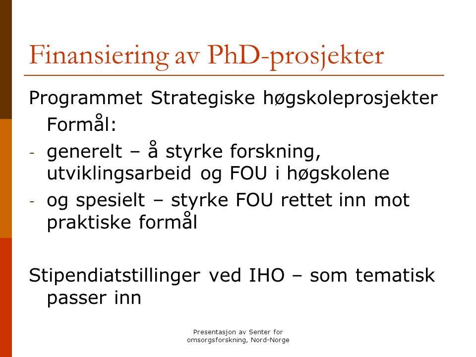 Presentasjon av Senter for omsorgsforskning, Nord-Norge Finansiering av PhD-prosjekter Programmet Strategiske høgskoleprosjekter Formål: - generelt –