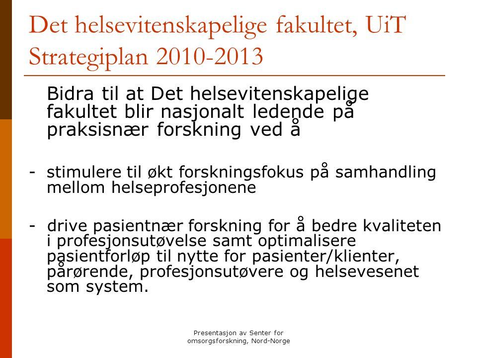 Presentasjon av Senter for omsorgsforskning, Nord-Norge Det helsevitenskapelige fakultet, UiT Strategiplan 2010-2013 Bidra til at Det helsevitenskapel