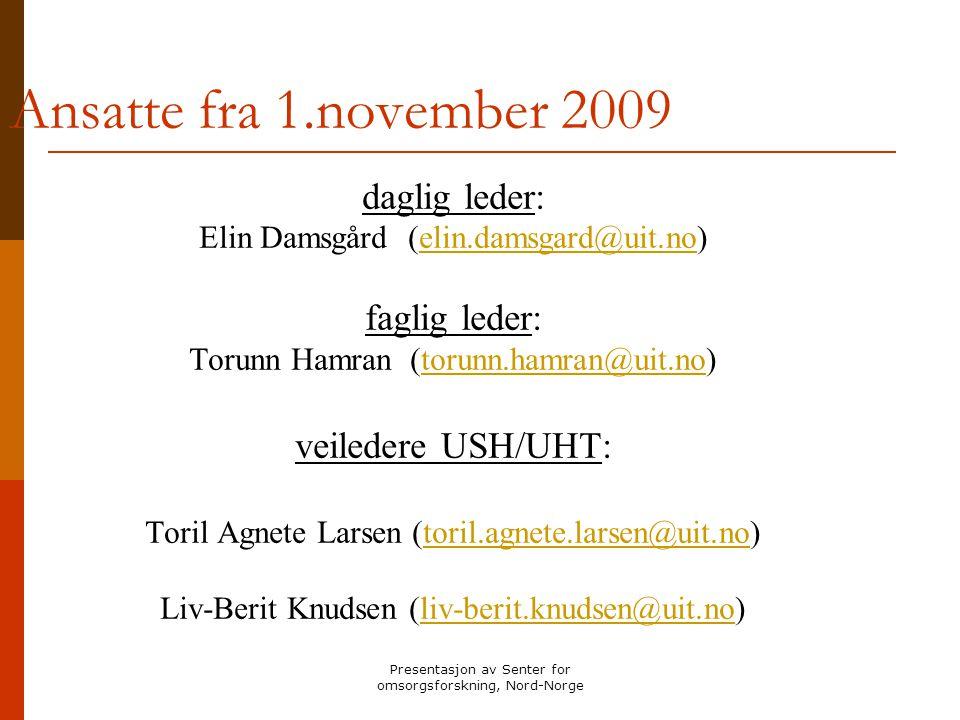 Presentasjon av Senter for omsorgsforskning, Nord-Norge Ansatte fra 1.november 2009 daglig leder: Elin Damsgård (elin.damsgard@uit.no)elin.damsgard@ui