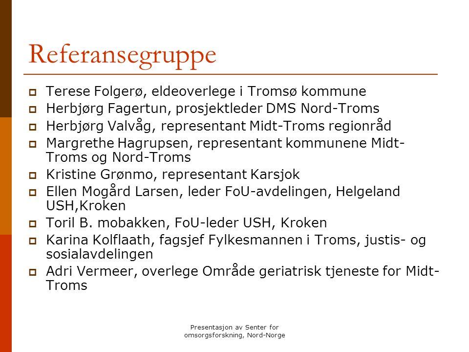 Presentasjon av Senter for omsorgsforskning, Nord-Norge Referansegruppe  Terese Folgerø, eldeoverlege i Tromsø kommune  Herbjørg Fagertun, prosjektl