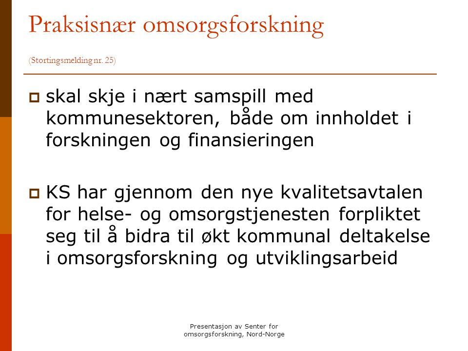 Presentasjon av Senter for omsorgsforskning, Nord-Norge Praksisnær omsorgsforskning (Stortingsmelding nr. 25)  skal skje i nært samspill med kommunes