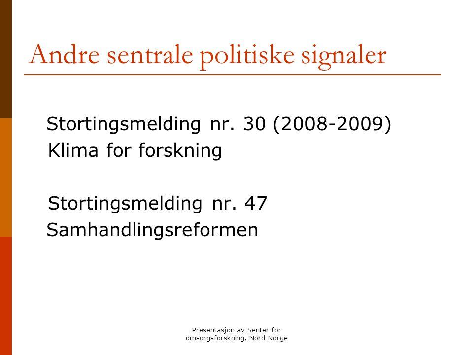 Presentasjon av Senter for omsorgsforskning, Nord-Norge Andre sentrale politiske signaler Stortingsmelding nr. 30 (2008-2009) Klima for forskning Stor