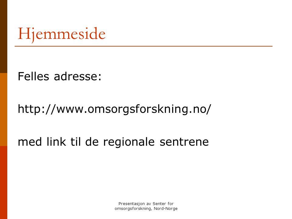 Presentasjon av Senter for omsorgsforskning, Nord-Norge Senter for omsorgsforskning, Nord- Norge - hovedmål styrke forsknings- og utviklingsarbeid knyttet til omsorgstjenestene og eldres helse og levekår - med særskilt fokus på demens