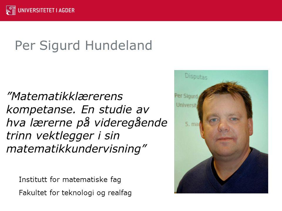 """Per Sigurd Hundeland """"Matematikklærerens kompetanse. En studie av hva lærerne på videregående trinn vektlegger i sin matematikkundervisning"""" Institutt"""