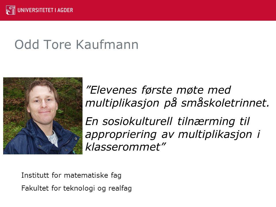 """Odd Tore Kaufmann """"Elevenes første møte med multiplikasjon på småskoletrinnet. En sosiokulturell tilnærming til appropriering av multiplikasjon i klas"""