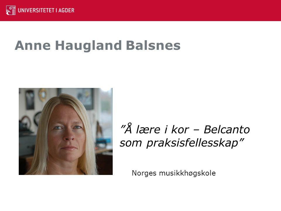 """Anne Haugland Balsnes """"Å lære i kor – Belcanto som praksisfellesskap"""" Norges musikkhøgskole"""