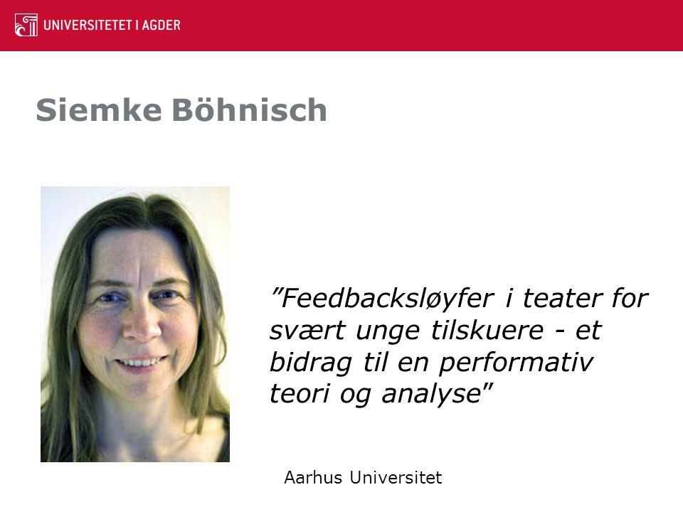 "Siemke Böhnisch ""Feedbacksløyfer i teater for svært unge tilskuere - et bidrag til en performativ teori og analyse"" Aarhus Universitet"
