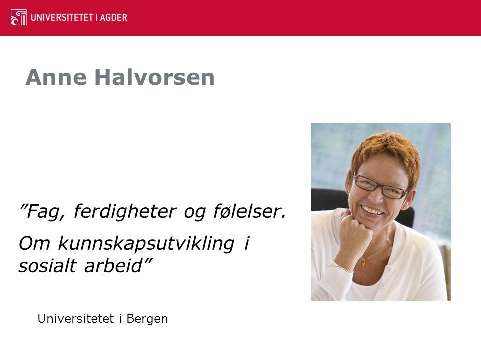 """Anne Halvorsen """"Fag, ferdigheter og følelser. Om kunnskapsutvikling i sosialt arbeid"""" Universitetet i Bergen"""