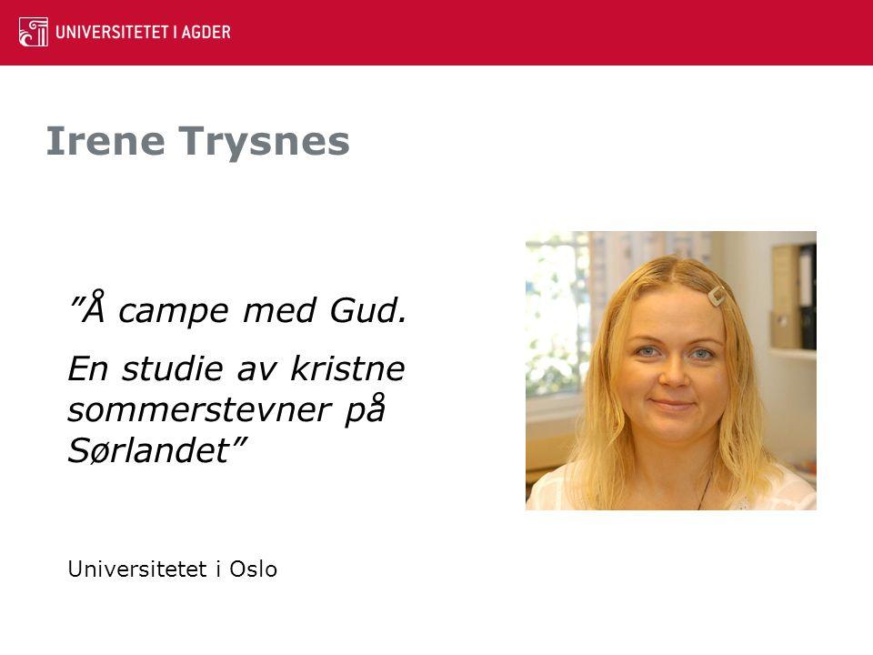"""Irene Trysnes """"Å campe med Gud. En studie av kristne sommerstevner på Sørlandet"""" Universitetet i Oslo"""
