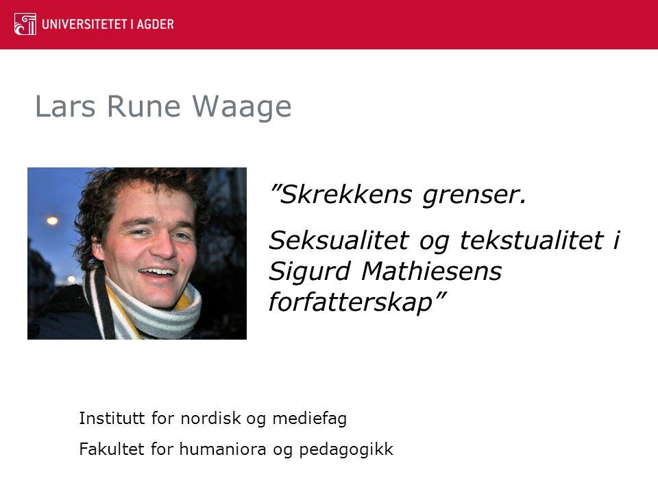 """Lars Rune Waage """"Skrekkens grenser. Seksualitet og tekstualitet i Sigurd Mathiesens forfatterskap"""" Institutt for nordisk og mediefag Fakultet for huma"""