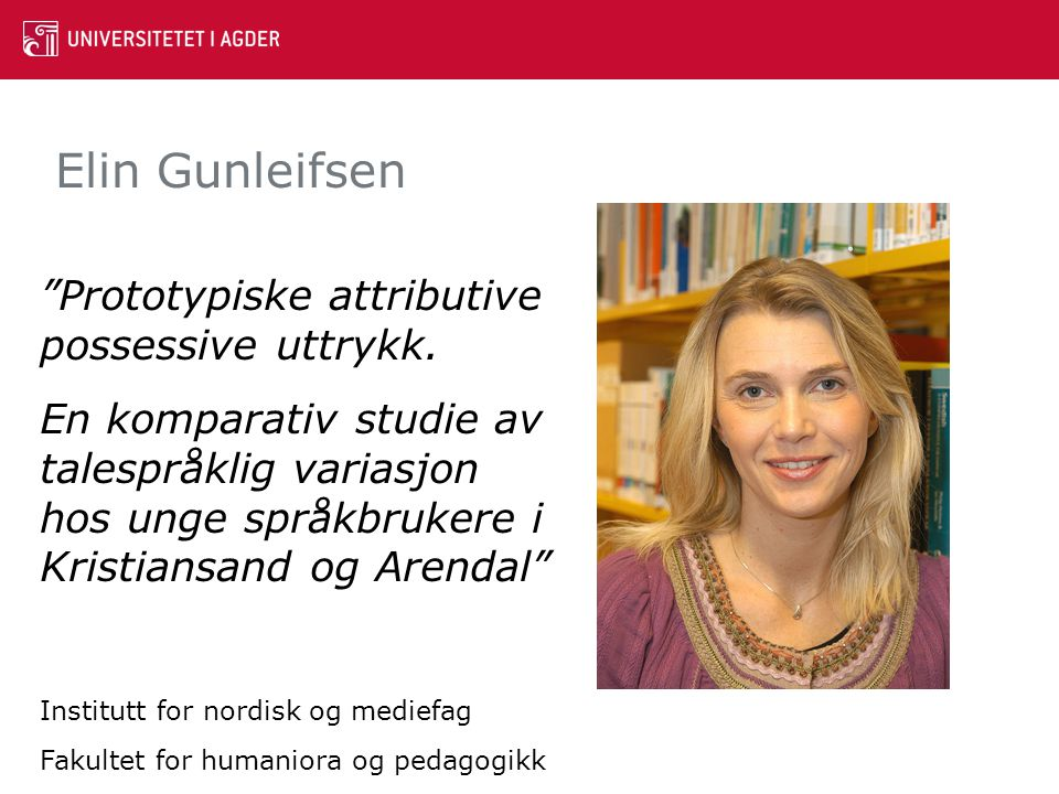 """Elin Gunleifsen """"Prototypiske attributive possessive uttrykk. En komparativ studie av talespråklig variasjon hos unge språkbrukere i Kristiansand og A"""