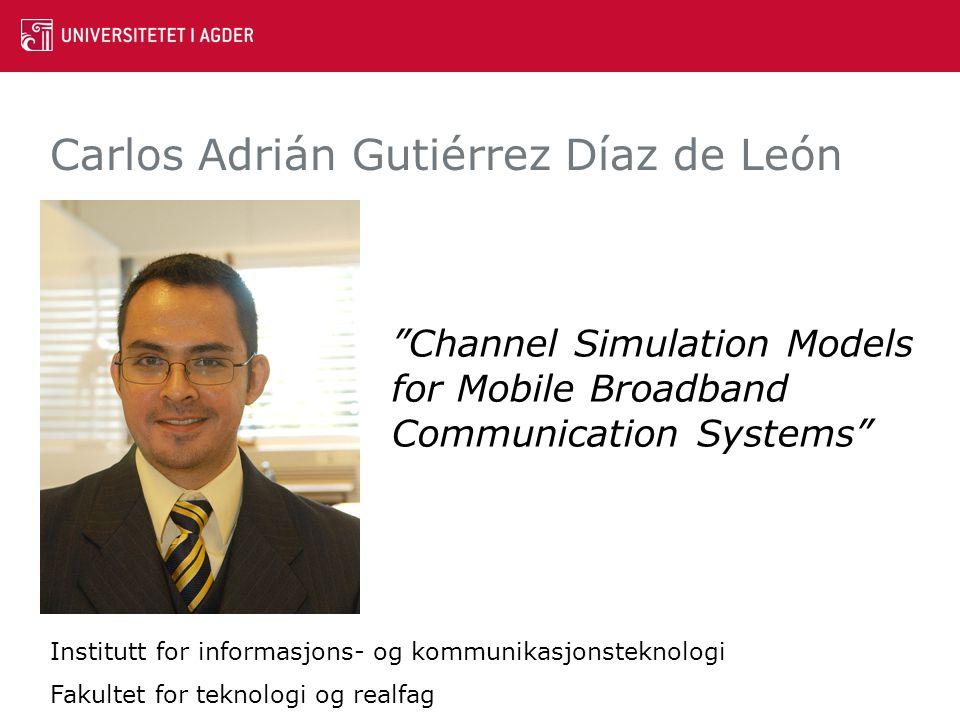 "Carlos Adrián Gutiérrez Díaz de León ""Channel Simulation Models for Mobile Broadband Communication Systems"" Institutt for informasjons- og kommunikasj"