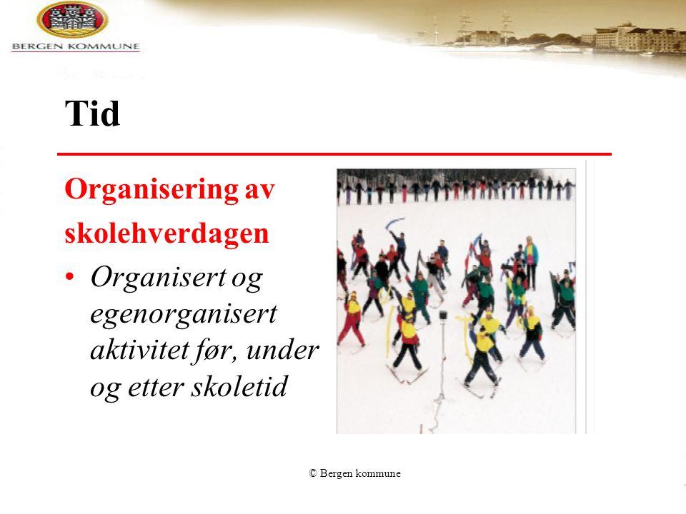 Tid Organisering av skolehverdagen Organisert og egenorganisert aktivitet før, under og etter skoletid