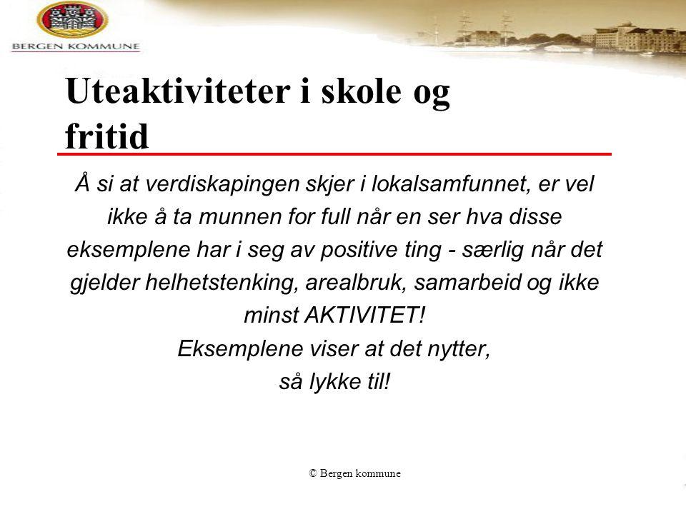 © Bergen kommune Uteaktiviteter i skole og fritid Å si at verdiskapingen skjer i lokalsamfunnet, er vel ikke å ta munnen for full når en ser hva disse