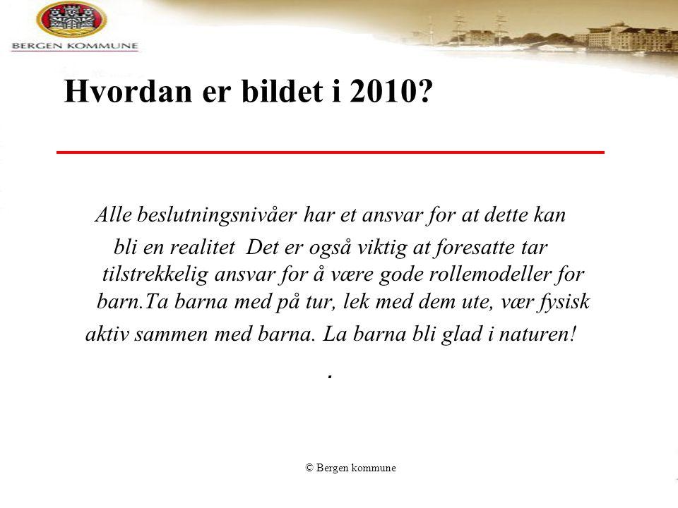 © Bergen kommune Hvordan er bildet i 2010? Alle beslutningsnivåer har et ansvar for at dette kan bli en realitet Det er også viktig at foresatte tar t