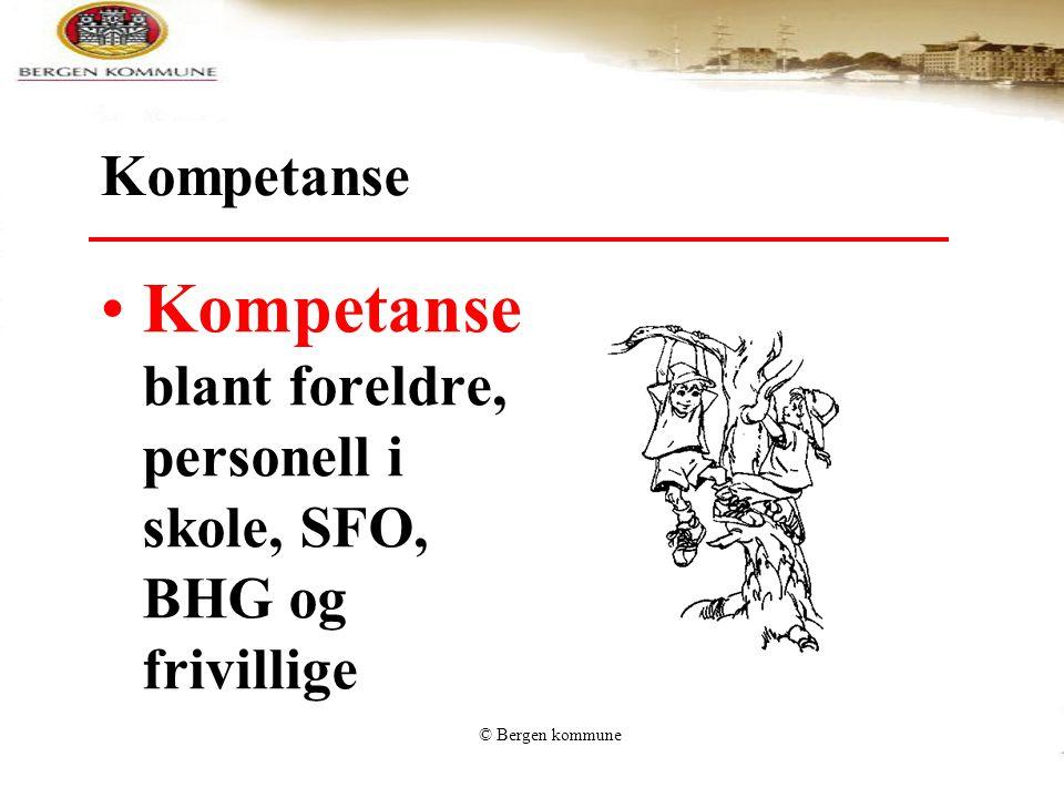© Bergen kommune Kompetanse Kompetanse blant foreldre, personell i skole, SFO, BHG og frivillige