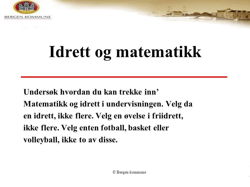 © Bergen kommune Idrett og matematikk Undersøk hvordan du kan trekke inn' Matematikk og idrett i undervisningen. Velg da en idrett, ikke flere. Velg e