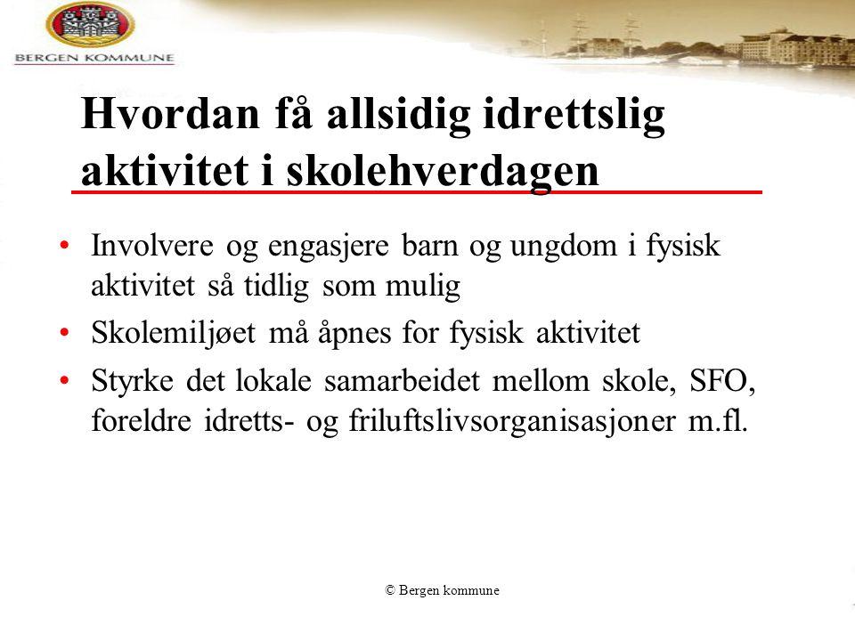 © Bergen kommune Hvordan få allsidig idrettslig aktivitet i skolehverdagen Involvere og engasjere barn og ungdom i fysisk aktivitet så tidlig som muli