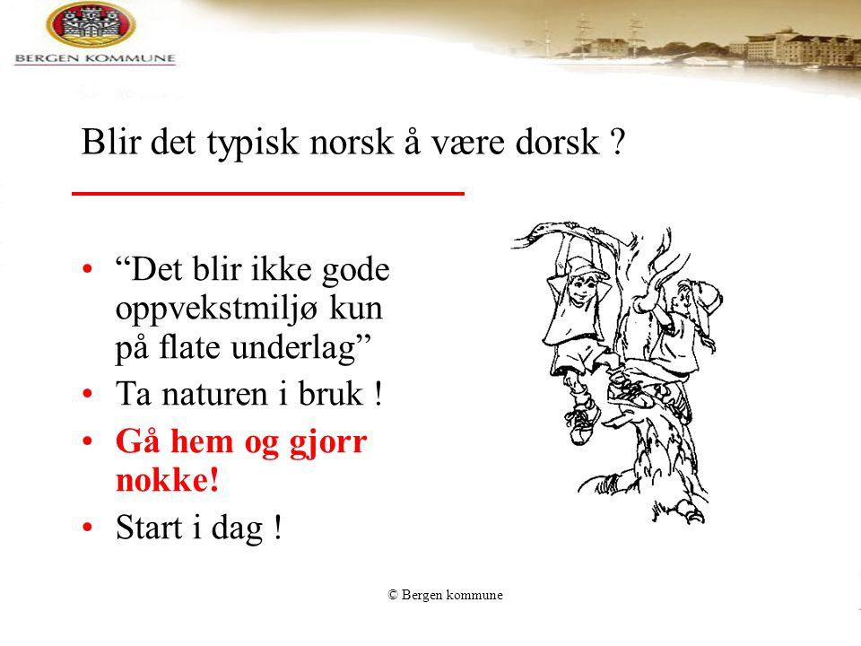 """© Bergen kommune Blir det typisk norsk å være dorsk ? """"Det blir ikke gode oppvekstmiljø kun på flate underlag"""" Ta naturen i bruk ! Gå hem og gjorr nok"""