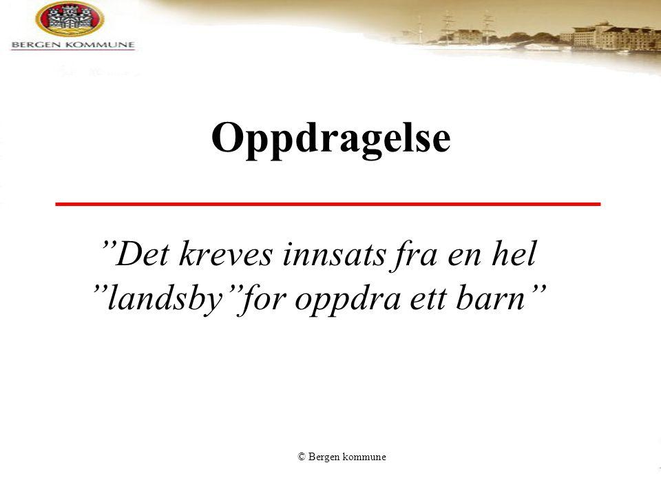 """© Bergen kommune Oppdragelse """"Det kreves innsats fra en hel """"landsby""""for oppdra ett barn"""""""
