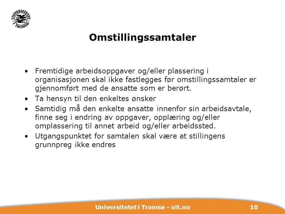 10Universitetet i Tromsø - uit.no Omstillingssamtaler Fremtidige arbeidsoppgaver og/eller plassering i organisasjonen skal ikke fastlegges før omstill