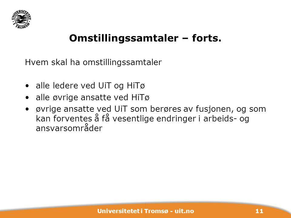 11Universitetet i Tromsø - uit.no Omstillingssamtaler – forts. Hvem skal ha omstillingssamtaler alle ledere ved UiT og HiTø alle øvrige ansatte ved Hi
