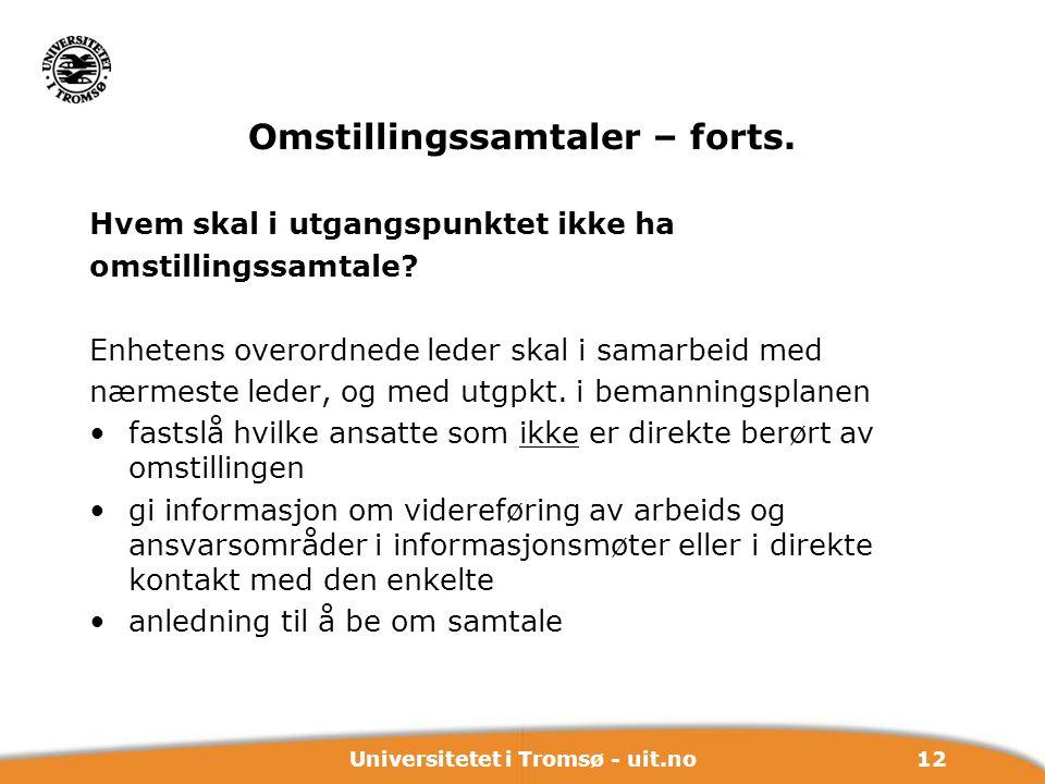 12Universitetet i Tromsø - uit.no Omstillingssamtaler – forts. Hvem skal i utgangspunktet ikke ha omstillingssamtale? Enhetens overordnede leder skal