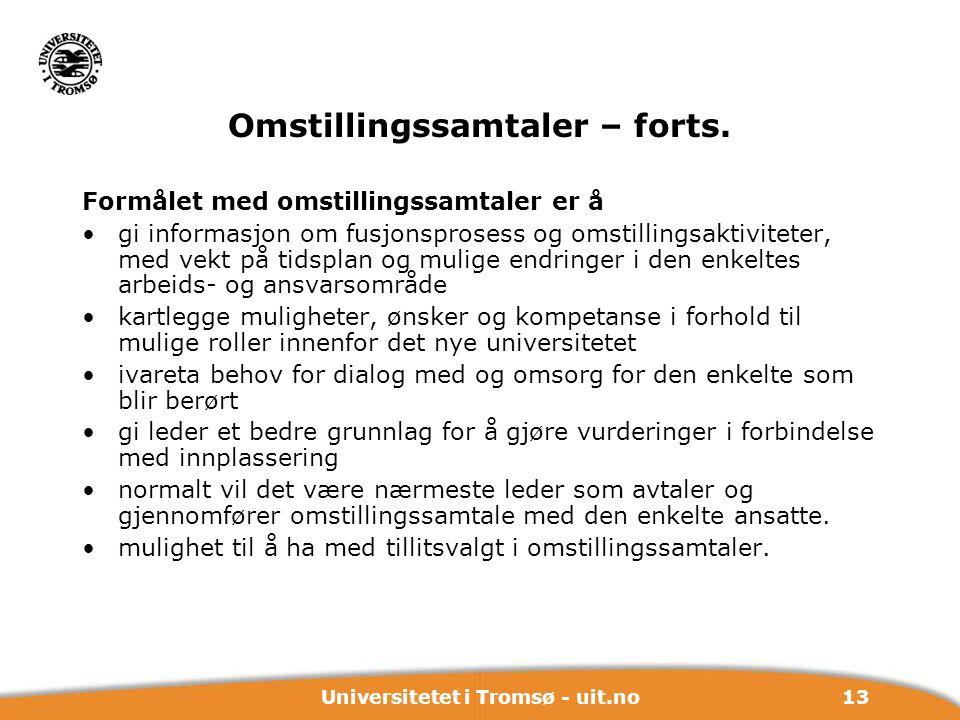 13Universitetet i Tromsø - uit.no Omstillingssamtaler – forts. Formålet med omstillingssamtaler er å gi informasjon om fusjonsprosess og omstillingsak