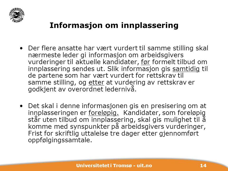 14Universitetet i Tromsø - uit.no Informasjon om innplassering Der flere ansatte har vært vurdert til samme stilling skal nærmeste leder gi informasjo